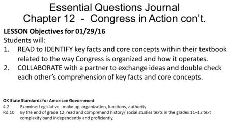 Essential Questions Journal Chapter 12 - Congress in Action con't. LESSON Objectives for 01/29/16 Students will: 1.READ to IDENTIFY key facts and core.