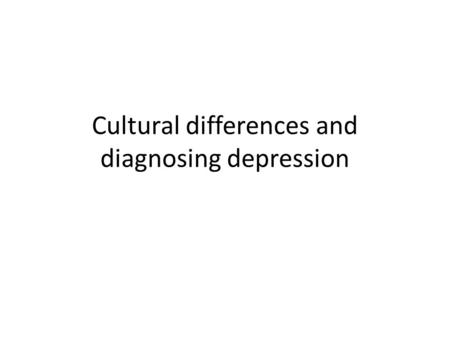 Cultural differences and diagnosing depression. Depression around the world Globally, an estimated 350 million people of all ages suffer from depression.