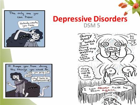 Depressive Disorders DSM 5. Depressive disorders At the end of this lecture the student will be able to:  Identify the psychiatric diagnostic criteria.