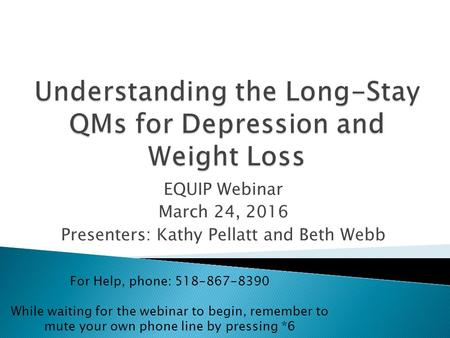 EQUIP Webinar March 24, 2016 Presenters: Kathy Pellatt and Beth Webb For Help, phone: 518-867-8390 While waiting for the webinar to begin, remember to.