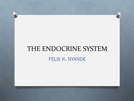 THE ENDOCRINE SYSTEM FELIX K. NYANDE. The endocrine system A collection of glands that secrete hormones. Hormones are released into circulation to arrive.