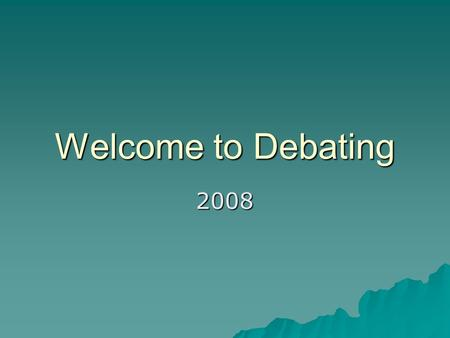 Welcome to Debating 2008.  Introduction  2008 changes  Speaker roles  Types of debates  Coaching tips  Draw announcement for the Senior Competition.