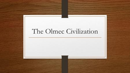 The Olmec Civilization. Objectives Explain how the Olmec used the land to develop their agriculture Identify and describe the achievements of the Olmec.