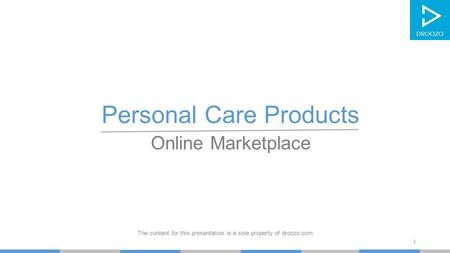 Personal Care Products Online Marketplace The content for this presentation is a sole property of droozo.com 1.
