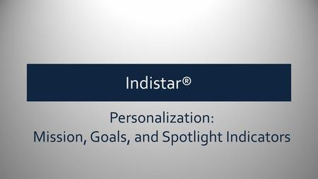 Personalization: Mission, Goals, and Spotlight Indicators Indistar®