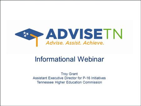 Informational Webinar Troy Grant Assistant Executive Director for P-16 Initiatives Tennessee Higher Education Commission.