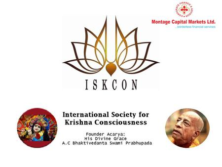 About ISKCON International Society for Krishna Consciousness, also popularly known as the Hare Krishna movement is a spiritual society founded by His.