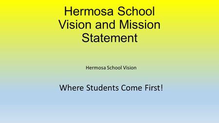 Hermosa School Vision and Mission Statement Hermosa School Vision Where Students Come First!