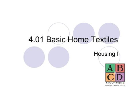 4.01 Basic Home Textiles Housing I. Natural Fibers Natural Fibers Come from plants and animals Cellulose fibers Come from plants Protein fibers Come from.