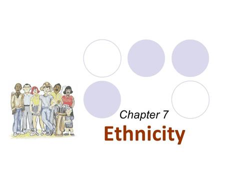 Chapter 7 Ethnicity. Agenda Topic: Chapter 7: Ethnicity 1.Warm Up: Video on Ethnicity in U.S. 2.Group Activity: Article on Ethnicity Groups in America.