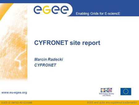 EGEE-II INFSO-RI-031688 Enabling Grids for E-sciencE www.eu-egee.org EGEE and gLite are registered trademarks CYFRONET site report Marcin Radecki CYFRONET.