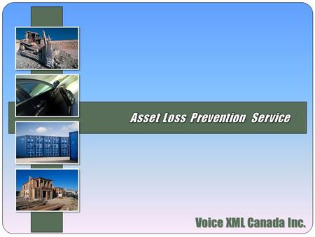Voice XML Canada Inc.. Solution Overview Summary Voice XML Canada incorporates GPS and RFID technologies to achieve remote asset visibility (stationary.