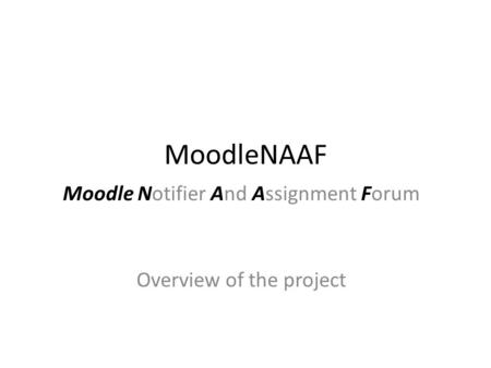MoodleNAAF Moodle Notifier And Assignment Forum Overview of the project.