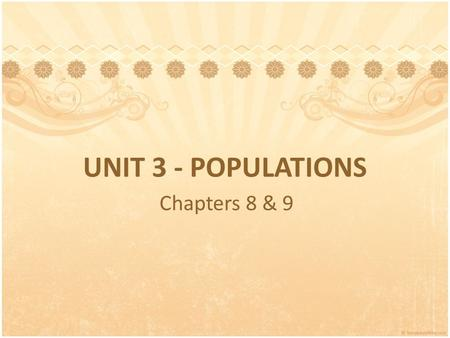 UNIT 3 - POPULATIONS Chapters 8 & 9. 8.1: Populations Population—a group of the same species living together in the same place.