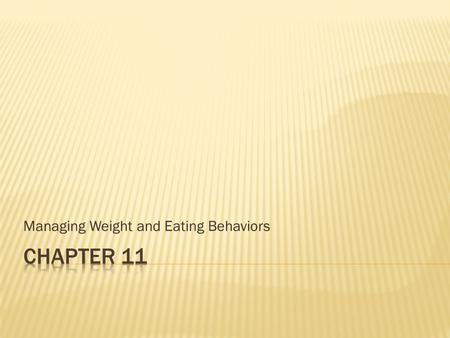 Managing Weight and Eating Behaviors.  You maintain your weight by taking in as many calories as you use. 25% of teens do NOT participate in at least.