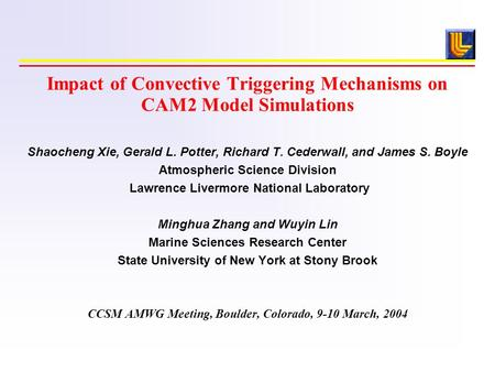 Impact of Convective Triggering Mechanisms on CAM2 Model Simulations Shaocheng Xie, Gerald L. Potter, Richard T. Cederwall, and James S. Boyle Atmospheric.