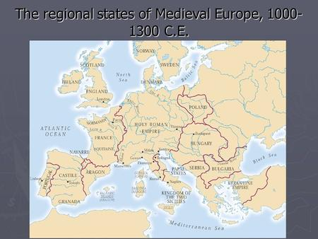 The regional states of Medieval Europe, 1000- 1300 C.E.