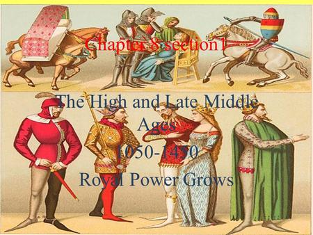 Chapter 8 section1 The High and Late Middle Ages 1050-1450 Royal Power Grows.