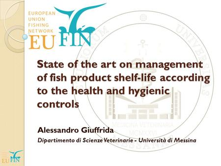 State of the art on management of fish product shelf-life according to the health and hygienic controls Alessandro Giuffrida Dipartimento di Scienze Veterinarie.