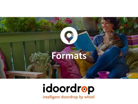 Formats. Intelligent doordrop is available in a range of versatile and compelling formats that literally help your message hit home. Classic doordrop.