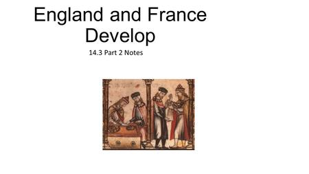 England and France Develop 14.3 Part 2 Notes. Capetian Dynasty Rules France The kings of France, like those of England, looked for ways to increase their.