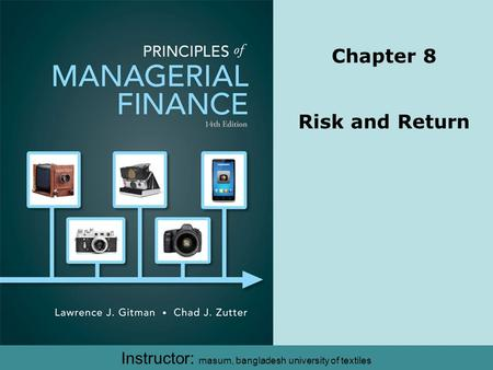 Chapter 8 Risk and Return Instructor: masum, bangladesh university of textiles.