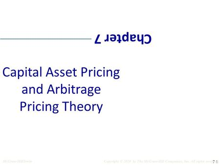 7-1 Chapter 7 Capital Asset Pricing and Arbitrage Pricing Theory Copyright © 2010 by The McGraw-Hill Companies, Inc. All rights reserved.McGraw-Hill/Irwin.