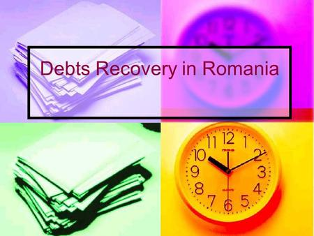 Debts Recovery in Romania. INTRODUCTION Recovering a debt can be a complex process everywhere, for every business, regardless of the industry. The Romanian.
