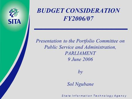 S t a t e I n f o r m a t i o n T e c h n o l o g y A g e n c y Presentation to the Portfolio Committee on Public Service and Administration, PARLIAMENT.