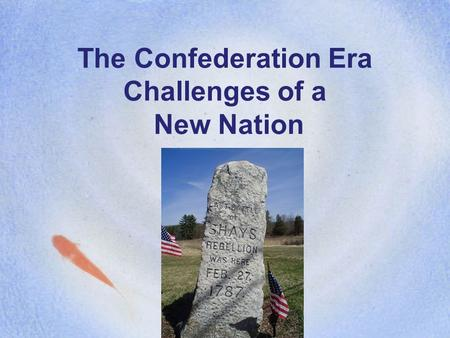 The Confederation Era Challenges of a New Nation.