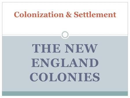 THE NEW ENGLAND COLONIES Colonization & Settlement.