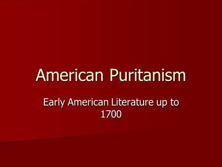 American Puritanism Early American Literature up to 1700.