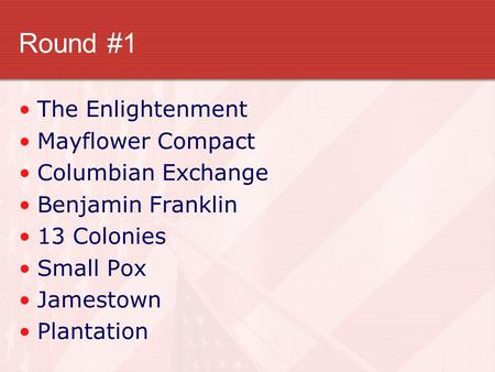 Round #1 The Enlightenment Mayflower Compact Columbian Exchange Benjamin Franklin 13 Colonies Small Pox Jamestown Plantation.