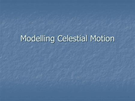 Modelling Celestial Motion. Using Models Designers and engineers use models to help them solve problems without having to construct the real thing. Designers.