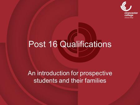 Post 16 Qualifications An introduction for prospective students and their families.