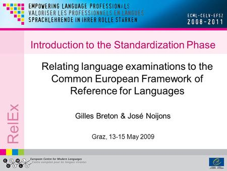 RelEx Introduction to the Standardization Phase Relating language examinations to the Common European Framework of Reference for Languages Gilles Breton.