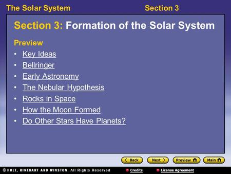 The Solar SystemSection 3 Section 3: Formation of the Solar System Preview Key Ideas Bellringer Early Astronomy The Nebular Hypothesis Rocks in Space How.