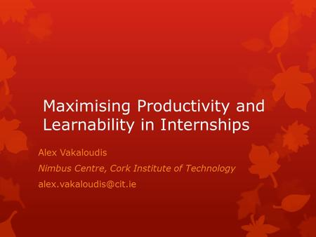 Maximising Productivity and Learnability in Internships Alex Vakaloudis Nimbus Centre, Cork Institute of Technology