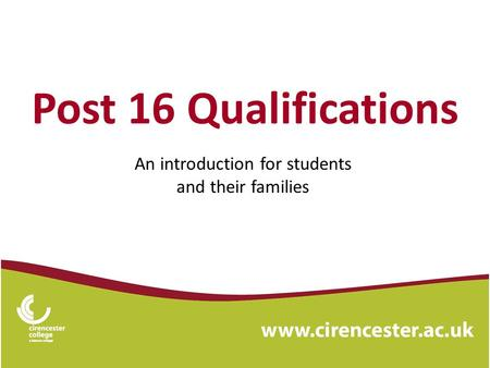 Post 16 Qualifications An introduction for students and their families.