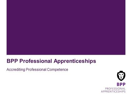 BPP Professional Apprenticeships Accrediting Professional Competence.