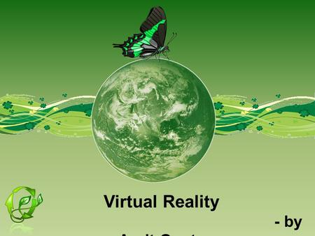 Virtual Reality - by Arpit Gupta. Introduction  Virtual reality is an artificial environment that is created with software and presented to the user.