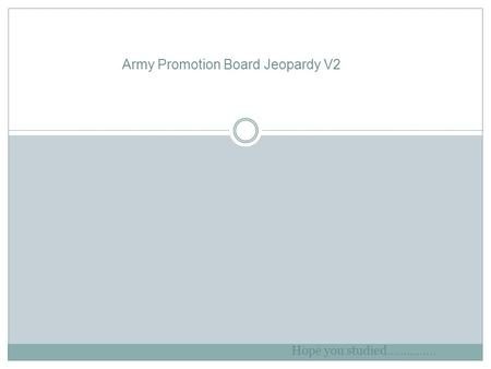 Army Promotion Board Jeopardy V2 Hope you studied……………