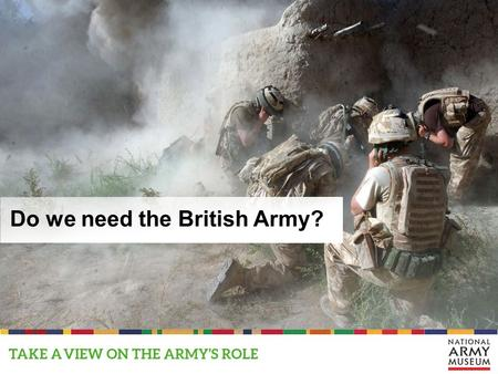 Do we need the British Army?. What does the Army say about itself?