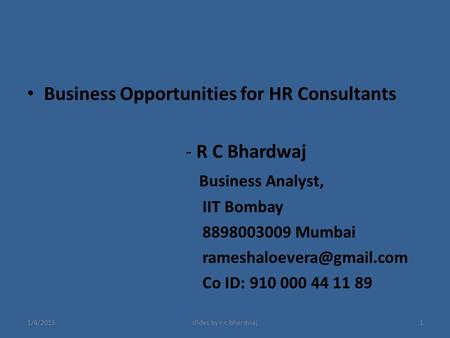 Business Opportunities for HR Consultants - R C Bhardwaj Business Analyst, IIT Bombay 8898003009 Mumbai Co ID: 910 000 44 11 89.