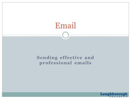 Sending effective and professional emails Email. Session aims and objectives Lesson Aims and Objectives send emails that are fit for purpose and audience.