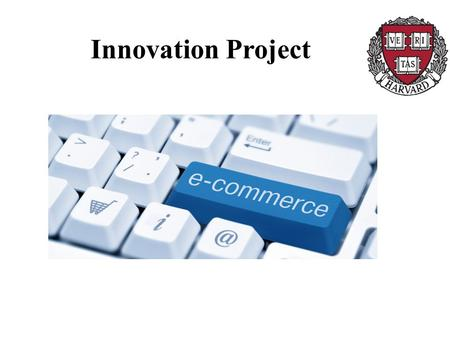 Innovation Project. E- COMMERCE What is e-commerce ? Why to use e-commerce ? How to use e-commerce ?
