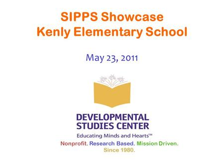 Nonprofit. Research Based. Mission Driven. Since 1980. SIPPS Showcase Kenly Elementary School May 23, 2011.