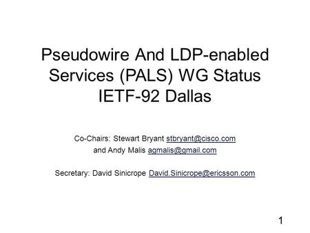Pseudowire And LDP-enabled Services (PALS) WG Status IETF-92 Dallas Co-Chairs: Stewart Bryant and Andy Malis