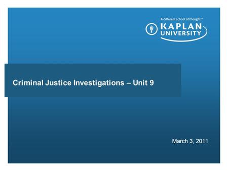 Presentation subhead March 3, 2011 Criminal Justice Investigations – Unit 9.