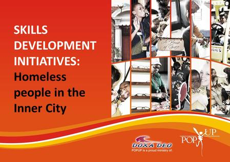 SKILLS DEVELOPMENT INITIATIVES: Homeless people in the Inner City.